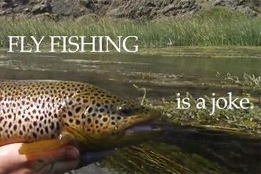 Flyfishing is a joke : la pêche à la mouche est une plaisanterie